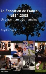 Brigitte Broca - La Fondation de France 1994-2008 - Une aventure très humaine.