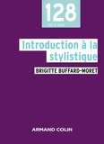 Brigitte Buffard-Moret - Introduction à la stylistique - Avec exercices corrigés.