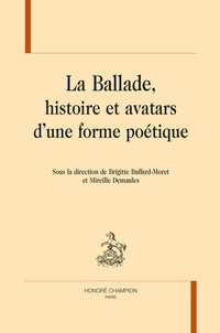 Brigitte Buffard-Moret et Mireille Demaules - La ballade, histoire et avatars d'une forme poétique.