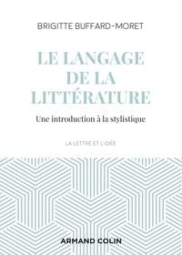 Brigitte Buffard-Moret - Le langage de la littérature - Introduction à la stylistique.