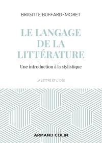 Brigitte Buffard-Moret - Le langage de la littérature - Une introduction à la stylistique.