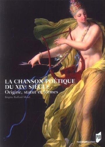 Brigitte Buffart-Moret - La chanson poétique du XIXe siècle - Origine, statut et formes.