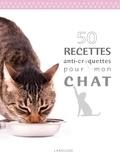 Brigitte Bulard-Cordeau - 50 recettes anti-croquettes pour mon chat.