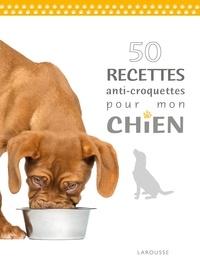 Brigitte Bulard-Cordeau - 50 recettes anti-croquettes pour mon chien.
