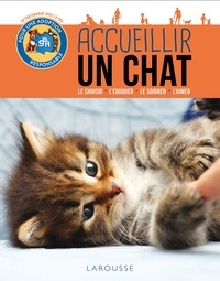 Brigitte Bulard-Cordeau - Accueillir un chat - Le choisir, l'éduquer, le soigner, l'aimer.