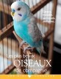 Brigitte Bulard-Cordeau - Les plus beaux oiseaux de compagnie.