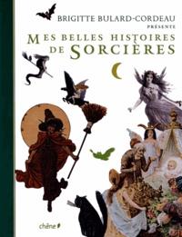 Brigitte Bulard-Cordeau - Mes belles histoires de sorcières.