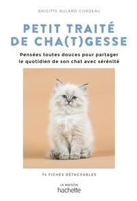Brigitte Bulard-Cordeau - Petit traité de cha(t)gesses - Des pensées toutes douces pour partager le quotidien de son chat avec sérénité.