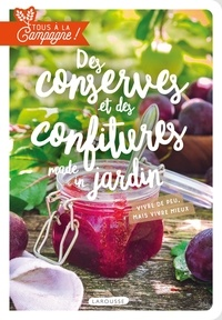 Brigitte Bulard-Cordeau - Tous à la campagne : Des conserves et des confitures made in jardin.
