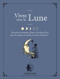 Brigitte Bulard-Cordeau - Vivre avec la Lune - Recettes et remèdes d'hier et d'aujourd'hui pour la maison, le jardin, la santé et la beauté....