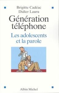 Brigitte Cadéac et Didier Lauru - Génération téléphone - Les adolescents et la parole.
