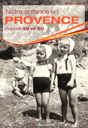 Brigitte Calame - Notre enfance en Provence - Années 40 et 50.