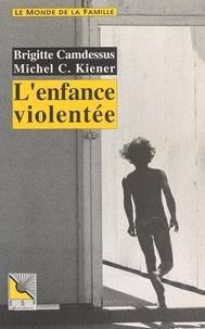 Brigitte Camdessus et Michel Kiener - L'enfance violentée.