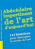 Brigitte Camus et Sophie Blachet - Abécédaire impertinent de l'art d'aujourd'hui - 111 histoires pour décrypter le monde de l'art.