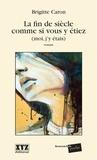 Brigitte Caron - La fin de siècle comme si vous y étiez (moi, j'y étais).