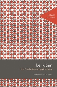 Brigitte Carrier-Reynaud - Le ruban - De l'industrie au patrimoine.
