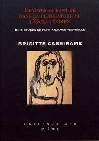 Brigitte Cassirame - Cryptes et hantise dans la littérature de l'océan Indien - Cinq études de psychanalyse textuelle.