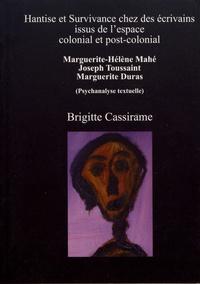 Brigitte Cassirame - Hantise et survivance chez des écrivains issus de l'espace colonial et post-colonial - Marguerite-Hélène Mahé, Joseph Toussaint, Marguerite Duras (Psychanalyse textuelle).