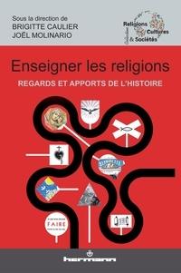 Brigitte Caulier et Joël Molinario - Enseigner les religions - Regards et apports de l'histoire.