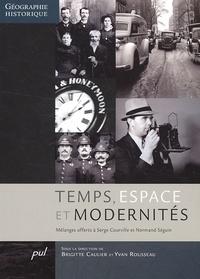 Brigitte Caulier et Yvan Rousseau - Temps, espace et modernités - Mélanges offerts à Serge Courville et Normand Séguin.