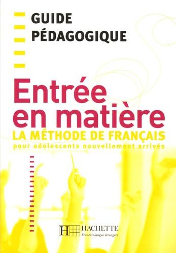 Brigitte Cervoni et Fatima Chnane-Davin - Entrée en matière - La méthode de français pour adolescents nouvellement arrivés, Guide pédagogique.