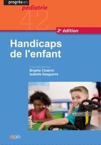 Brigitte Chabrol et Isabelle Desguerre - Handicaps de l'enfant.