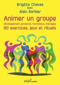 Brigitte Chavas et Alain Barbier - Animer un groupe - 80 exercices, jeux et rituels - Développement personnel, formations, thérapies.