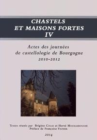 Brigitte Colas et Hervé Mouillebouche - Chastels et maisons fortes en Bourgogne - Volume 4, Actes des journées de castellologie de Bourgogne (2010-2012).