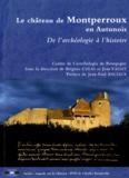 Brigitte Colas et Jean Vallet - La château de Montperroux en Autunois - De l'archéologie à l'histoire. 1 DVD