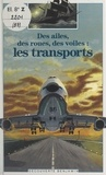 Brigitte Coppin et Paul Costa de Beauregard - Des ailes, des roues, des voiles : les transports.