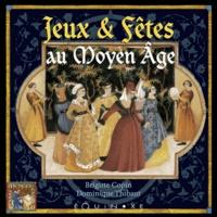 Brigitte Coppin et Dominique Thibault - Fêtes et jeux au Moyen Age.