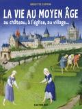 Brigitte Coppin - La vie au Moyen âge - Au château, à l'église, au village....