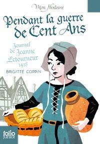Brigitte Coppin - Pendant la guerre de Cent Ans - Journal de Jeanne Letourneur, 1418.