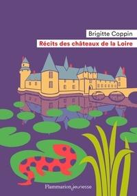 Brigitte Coppin - Récits des châteaux de la Loire.