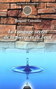 Brigitte Corentin - Le langage secret de la pierre et de l'eau.