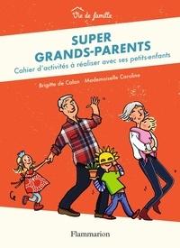Brigitte de Calan et  Mademoiselle Caroline - Super grands-parents - Cahier d'activités à réaliser avec ses petits-enfants.