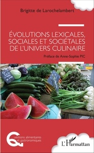 Brigitte de Larochelambert - Evolutions lexicales, sociales et sociétales de l'univers culinaire.