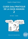 Brigitte Debost et Magali Debost - Guide (très) pratique de la sage-maman - Volume 2 (6 mois - 3 ans).