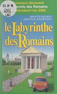 Brigitte Decroix et Jean-Paul Gourévitch - Le labyrinthe des Romains.