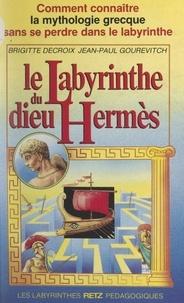 Brigitte Decroix et Jean-Paul Gourévitch - Le labyrinthe du dieu Hermès - Comment connaître la mythologie grecque sans se perdre dans le labyrinthe.