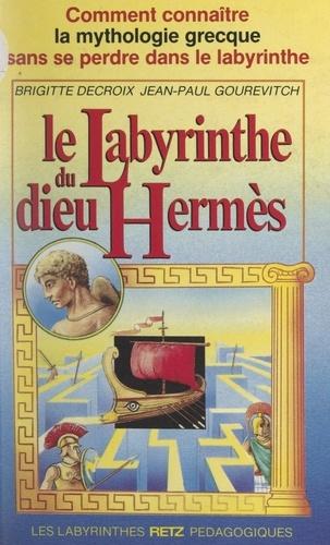 Le labyrinthe du dieu Hermès. Comment connaître la mythologie grecque sans se perdre dans le labyrinthe