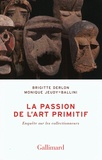 Brigitte Derlon et Monique Jeudy-Ballini - La passion de l'art primitif - Enquête sur les collectionneurs.