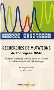 Brigitte Dréno et Marc Denis - Recherches de mutations de l'oncogène BRAF - Aspects pratiques dans la prise en charge du mélanome cutané métastatique.