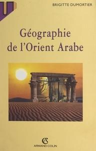 Brigitte Dumortier - Géographie de l'Orient arabe.