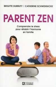 Brigitte Durruty et Catherine Schwennicke - Parent zen - Comprendre le stress pour rétablir l'harmonie en famille.