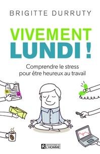 Vivement lundi! - Comprendre le stress pour être heureux au travail.pdf