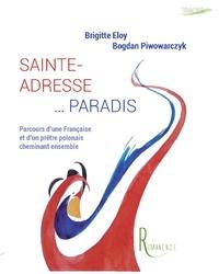 Brigitte Eloy et Bogdan Piwowarczyk - Sainte-adresse... Paradis - Parcours d'une française et d'un prêtre polonais cheminant ensemble.