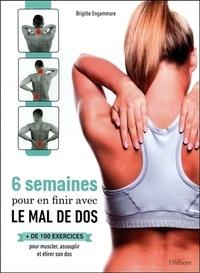 6 semaines pour en finir avec le mal de dos- Plus de 100 exercices pour muscler, assouplir et étirer son dos - Brigitte Engammare |