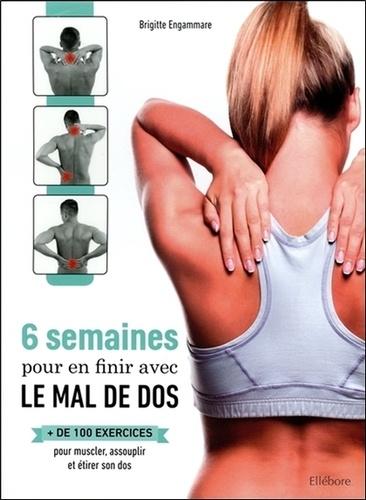 Brigitte Engammare - 6 semaines pour en finir avec le mal de dos - Plus de 100 exercices pour muscler, assouplir et étirer son dos.