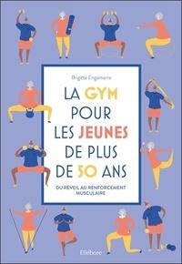 Brigitte Engammare - La gym pour les jeunes de plus de 50 ans - Du réveil au renforcement musculaire.